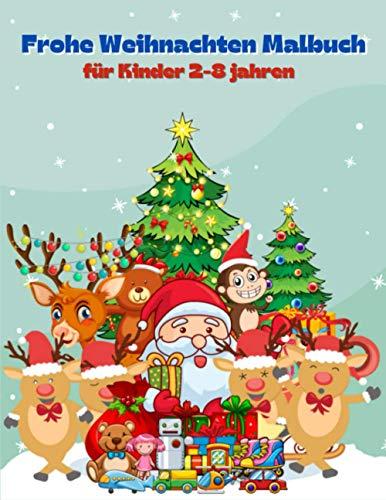 Frohe Weihnachten Malbuch für Kinder 2-8 jahren: Weihnachtsseiten zum Ausmalen mit Weihnachtsmann, Weihnachtsbäumen, Rentieren, Schneemann & mehr! Lustiges Weihnachtsgeschenk für Jungen und Mädchen