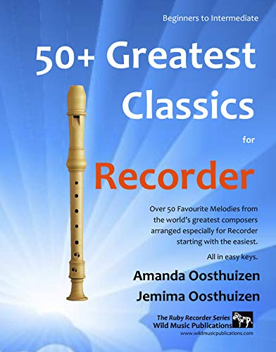 50+ Greatest Classics for Recorder: More than fifty greatest classical melodies arranged especially for the beginner and intermediate recorder player. (English Edition)