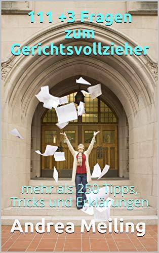 111 +3 Fragen zum Gerichtsvollzieher: mehr als 250 Tipps, Tricks und Erklärungen (Mit mir nicht 1) (German Edition)