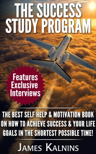 The Success Study Program: The Best Self Help & Motivation Book on How to Achieve Success & your Life Goals in the shortest possible time!