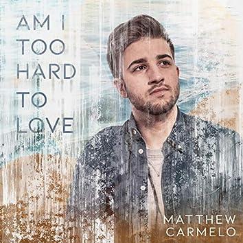 Am I Too Hard to Love
