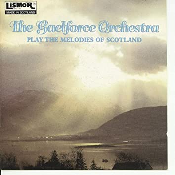 The Gaelforce Orchestra Play the Melodies of Scotland