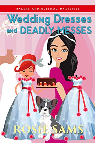 Wedding Dresses and Deadly Messes (Bakers and Bulldogs Mysteries Book 15)
