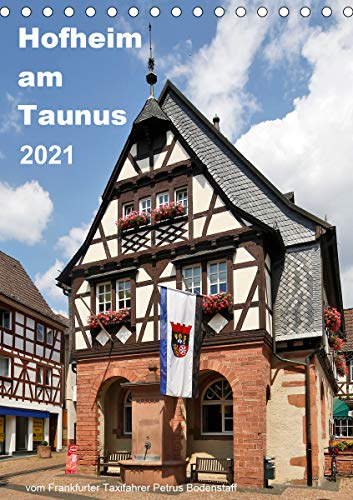 Hofheim am Taunusvom Frankfurter Taxifahrer Petrus Bodenstaff (Tischkalender 2021 DIN A5 hoch)