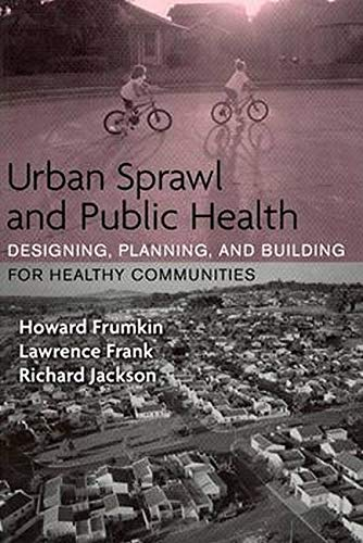 Urban Sprawl and Public Health (Designing, Planning, and...