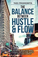 The Balance Between Hustle & Flow: Knowing When to Make Things Happen and When to Let Them Happen