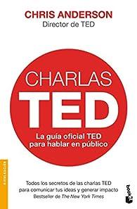 Charlas TED: La guía oficial TED para hablar en público par Chris J. Anderson