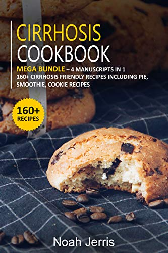 CIRRHOSIS COOKBOOK: MEGA BUNDLE - 4 Manuscripts in 1 - 160+ Cirrhosis friendly recipes including pie, smoothie and cookie recipes (English Edition)