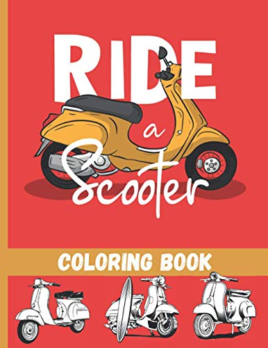 Ride a Scooter Coloring Book: 25 beautiful pages to color | Vintage & Modern motorcycles for kids & teens.