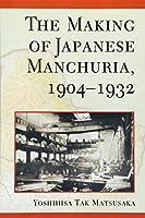 The Making of Japanese Manchuria, 1904-1932 (Harvard East Asian Monographs)