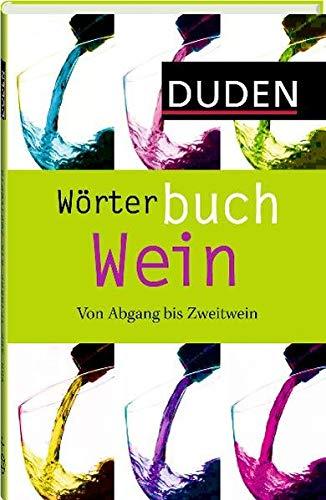 Duden Wörterbuch Wein: Von Abgang bis Zweitwein (Duden Sprachwissen)