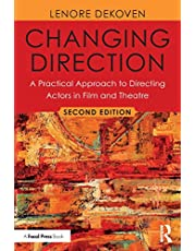 Changing Direction: A Practical Approach to Directing Actors in Film and Theatre: A Practical Approach to Directing Actors in Film and Theatre : Foreword by Ang Lee