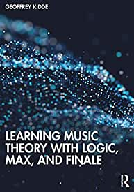 Learning Music Theory with Logic, Max, and Finale, 1st Edition from Routledge