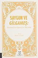 Saygun ve Gilgames: Destan'dan Opera'ya Yolculuk