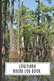 Louisiana Hiking Log Book: Memory Book from Adventures on the Trail. Great Gift Idea for Anyone Who Hike and Camp. Handy Size