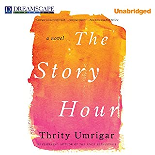 The Story Hour                   By:                                                                                                                                 Thrity Umrigar                               Narrated by:                                                                                                                                 Sneha Mathan                      Length: 11 hrs and 5 mins     562 ratings     Overall 4.4