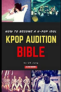 Kpop Audition Bible: How to become a k-pop idol