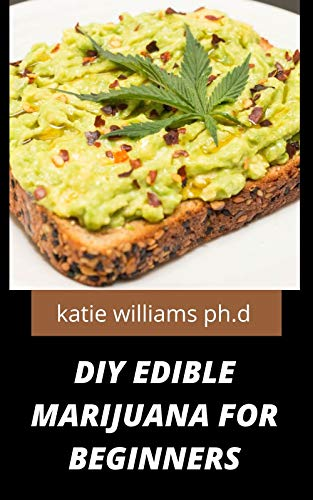 DIY EDIBLE MARIJUANA FOR BEGINNERS: Comprehensive guide plus healthy tasty delicious homemade cannabis edibles recipes and how to make it on your own (English Edition)