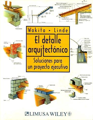 El Detalle Arquitectonico/the Architectural Detail: Soluciones Para Un Proyecto Ejecutivo/solutions For An Executive Project