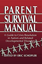 Parent Survival Manual: A Guide to Crisis Resolution in Autism and Related Developmental Disorders