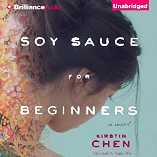 Soy Sauce for Beginners                   By:                                                                                                                                 Kirstin Chen                               Narrated by:                                                                                                                                 Nancy Wu                      Length: 7 hrs and 39 mins     2 ratings     Overall 3.0