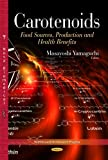 Carotenoids: Food Sources, Production & Health Benefits (Nutrition and Diet Research Progress) - Masayoshi Yamaguchi