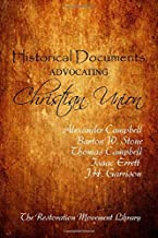 Historical Documents Advocating Christian Union: Definitive Writings of the Restoration Movement (The Restoration Movement...