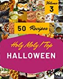 Holy Moly! Top 50 Halloween Recipes Volume 3: Home Cooking Made Easy with Halloween Cookbook!