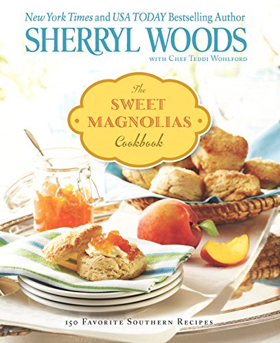 The Sweet Magnolias Cookbook: More Than 100 Favorite Southern Recipes