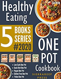 HEALTHY EATING: One Pot Cookbook - Healthy One Pot Recipes For Weight Loss, Healthy Blood Sugar, Healthy Eating And Healthy Cooking 2020!!! 5 Books Series(instant pot basics, paleo, low carb) by [SierraReef Press]