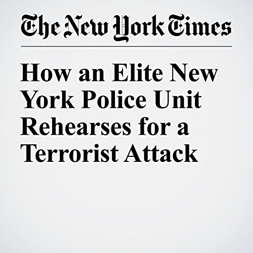 How an Elite New York Police Unit Rehearses for a Terrorist Attack cover art