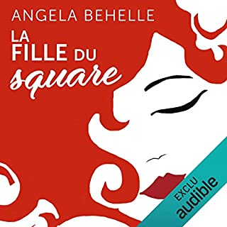 La fille du square                   De :                                                                                                                                 Angela Behelle                               Lu par :                                                                                                                                 Christine Braconnier,                                                                                        Julien Allouf                      Durée : 6 h et 38 min     28 notations     Global 4,2