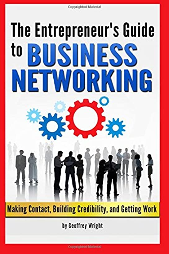 Business Networking: The Entrepreneur's Guide to Business Networking (Making Contact, Building Credibility, and Getting Work) - Networking Tips