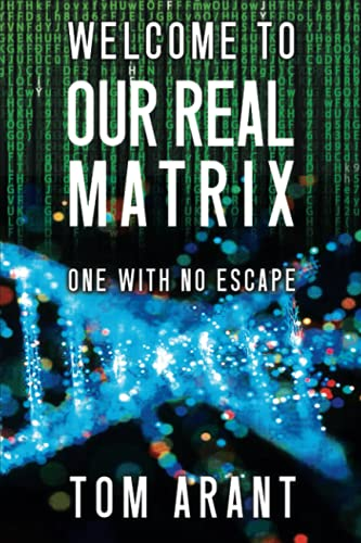 Welcome to Our Real Matrix: One with No Escape