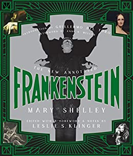 The New Annotated Frankenstein by [Mary Shelley, Leslie S. Klinger, Guillermo del Toro, Anne K. Mellor]