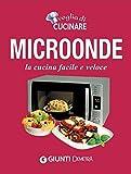 Microonde: la cucina facile e veloce (Compatti cucina) (Italian Edition)