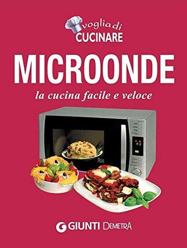 Microonde: la cucina facile e veloce (Compatti cucina)