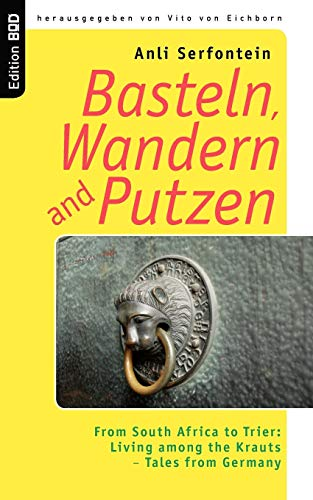 Basteln, Wandern and Putzen: From South Africa to Trier: Living among the Krauts - Tales from Germany (Edition BoD)