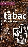 Le tabac passionnément - Pipe, cigare, cigarette, histoires d'un plaisir