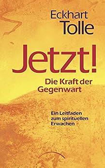 Jetzt! Die Kraft der Gegenwart: Ein Leitfaden zum spirituellen Erwachen (German Edition) by [Eckhart Tolle, Christine Bolam, Marianne S. Nentwig]