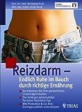 Reizdarm - Endlich Ruhe im Bauch durch richtige Ernährung: So erkennen Sie Ihre persönlichen Unverträglichkeiten. Die richtigen Lebensmittel für jeden ... & Co. Ihre Darmgesundheit unterstützen