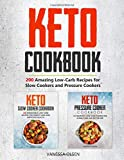 Keto Cookbook: 200 Amazing Recipes for Slow Cookers and Pressure Cookers