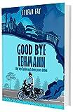 Good Bye, Lehmann: Auf der Suche nach dem guten Leben - Stefan Fay