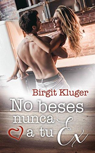 No beses nunca a tu ex de Birgit Kluger