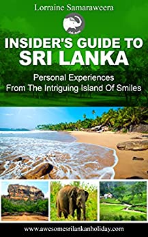 INSIDER'S GUIDE TO SRI LANKA: Personal Experiences From The Intriguing Island Of Smiles by [Lorraine Samaraweera]