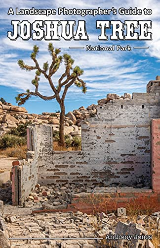 A Landscape Photographer's Guide to Joshua Tree National Park
