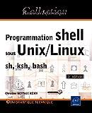 Programmation shell sous Unix/Linux - sh (Bourne), ksh, bash [3ième édition]