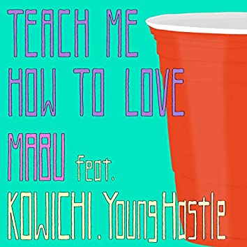 Teach Me How To Love (feat. KOWICHI & Young Hastle)