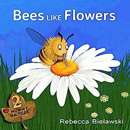 Bees Like Flowers: a childrens book (Mummy Nature 2) by [Rebecca Bielawski]