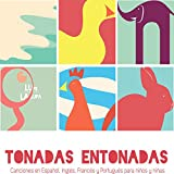 Tonadas Entonadas (Canciones en Español, Inglés, Francés y Portugués para Niños y Niñas)